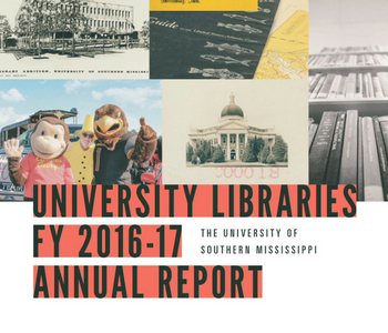 Collage of historic and current images of University buildings, library books, students and items from the library collections that make-up the cover of the Libraries' annual report. University Libraries FY 2016-2017 Annual Report at The University of Southern Mississippi.